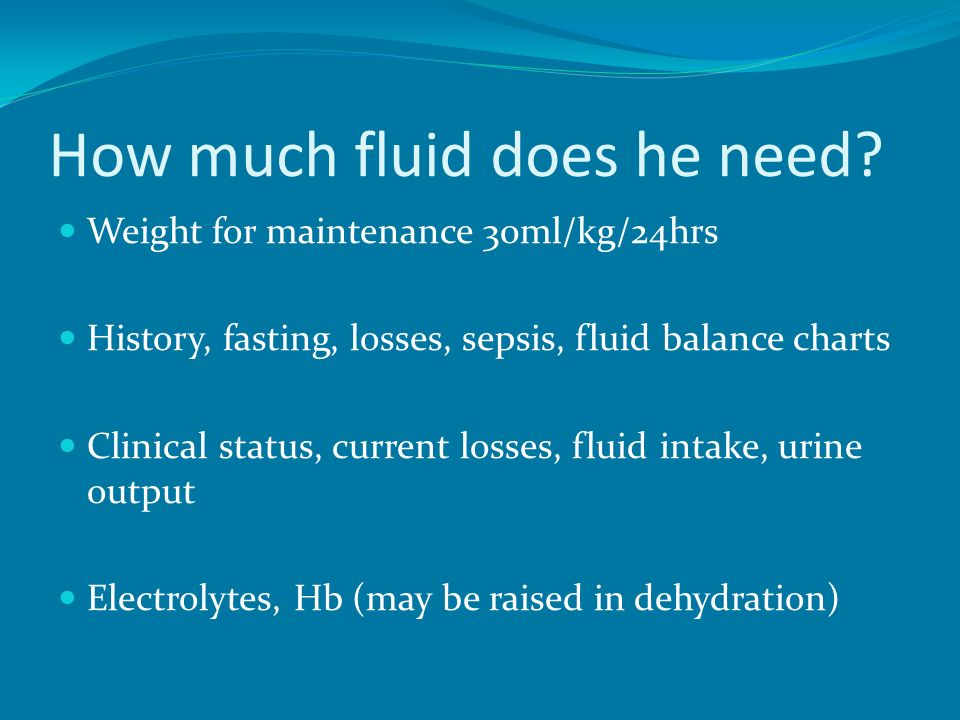How much fluid does he need