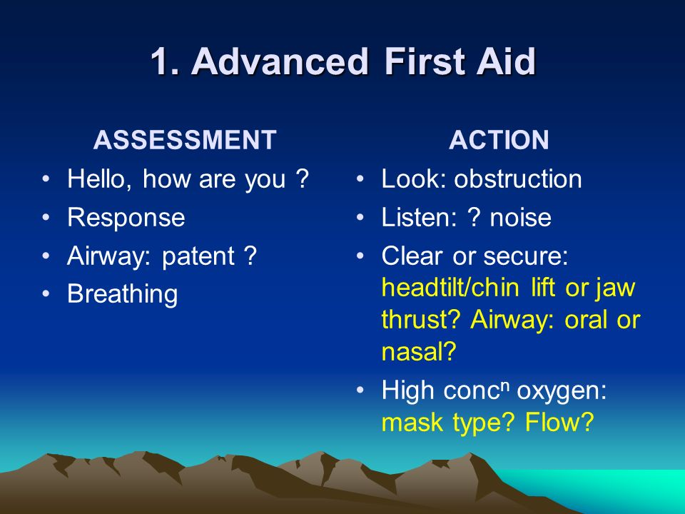 1. Advanced First Aid ASSESSMENT Hello, how are you Response