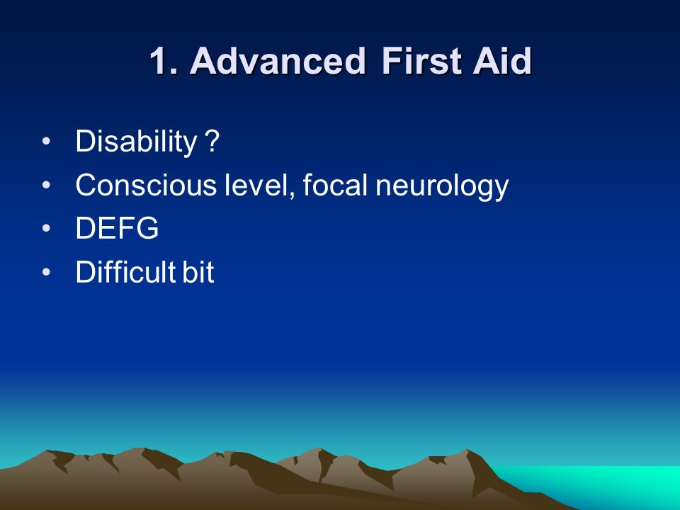 1. Advanced First Aid Disability Conscious level, focal neurology