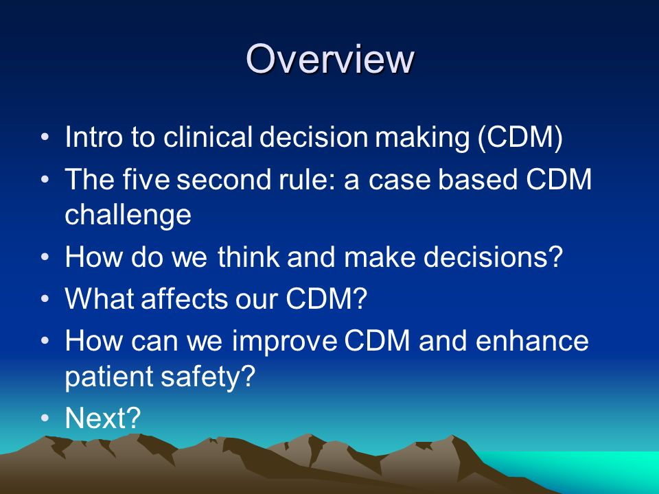 Overview Intro to clinical decision making (CDM)