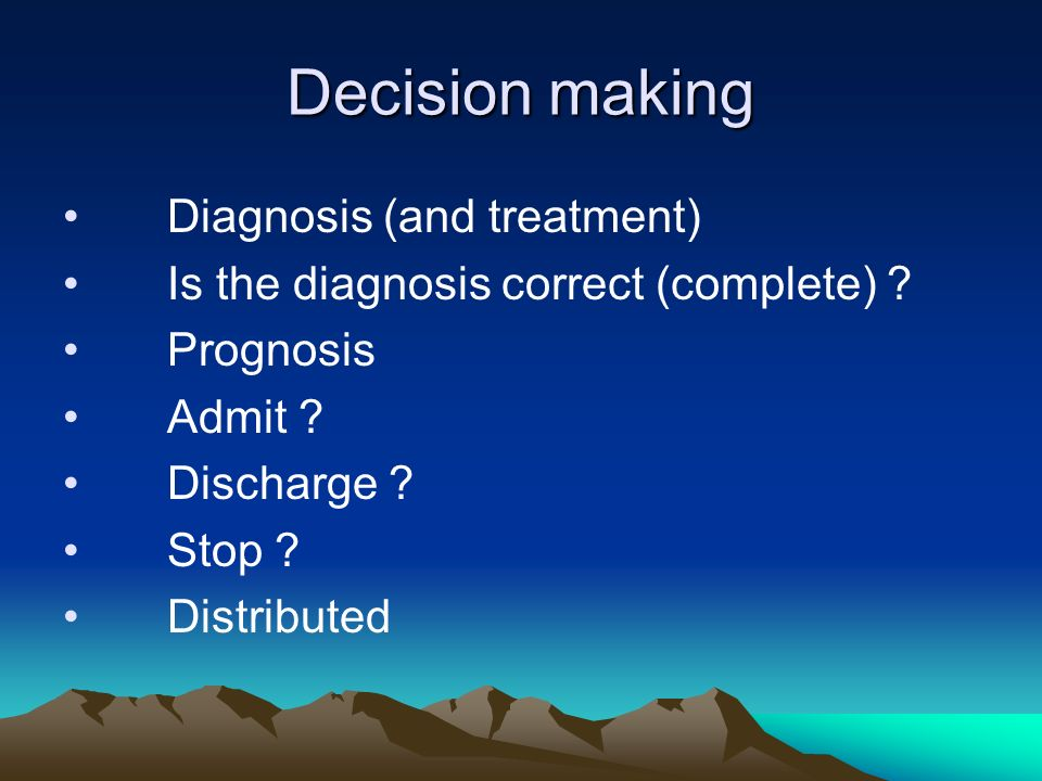 Decision making Diagnosis (and treatment)
