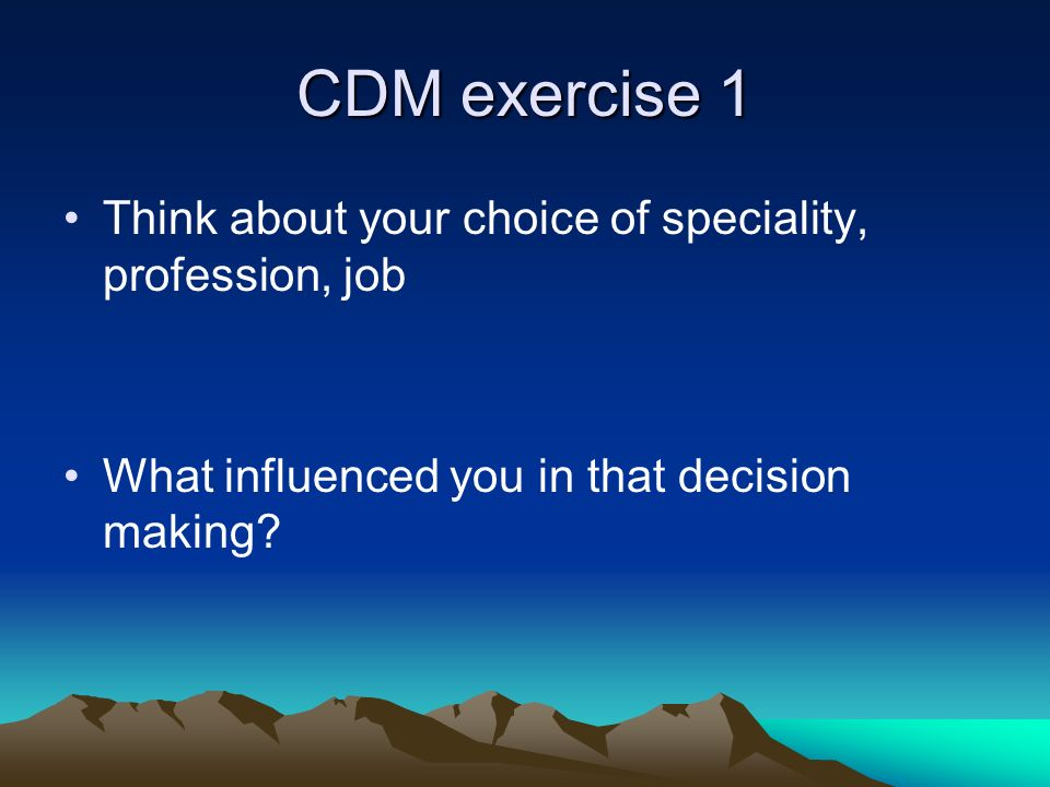 CDM exercise 1 Think about your choice of speciality, profession, job