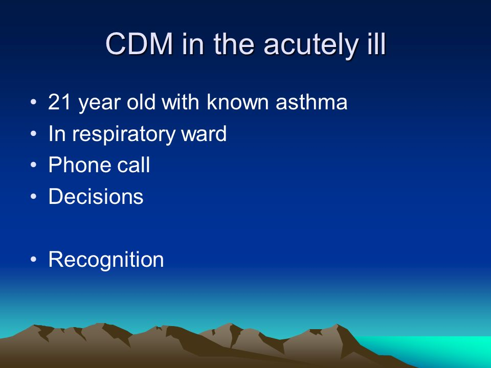 CDM in the acutely ill 21 year old with known asthma