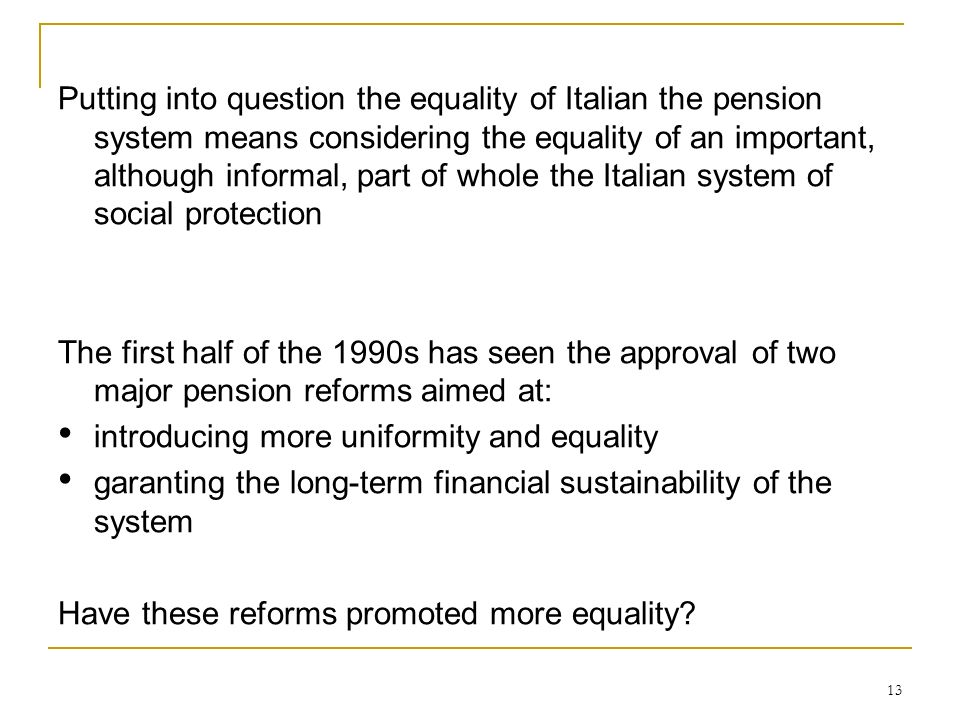 Putting into question the equality of Italian the pension system means considering the equality of an important, although informal, part of whole the Italian system of social protection