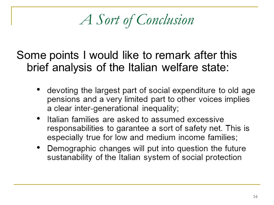 A Sort of Conclusion Some points I would like to remark after this brief analysis of the Italian welfare state:
