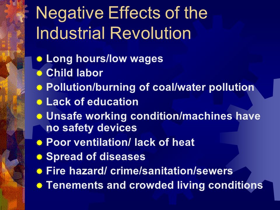 the industrial revolution and its effec Start studying the industrial revolution  a business owned by stockholders who share in its profits but are  the negative effect is that it led to.