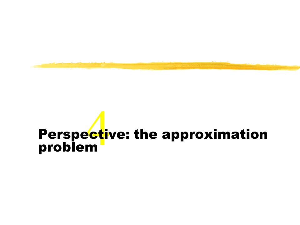 Perspective: the approximation problem