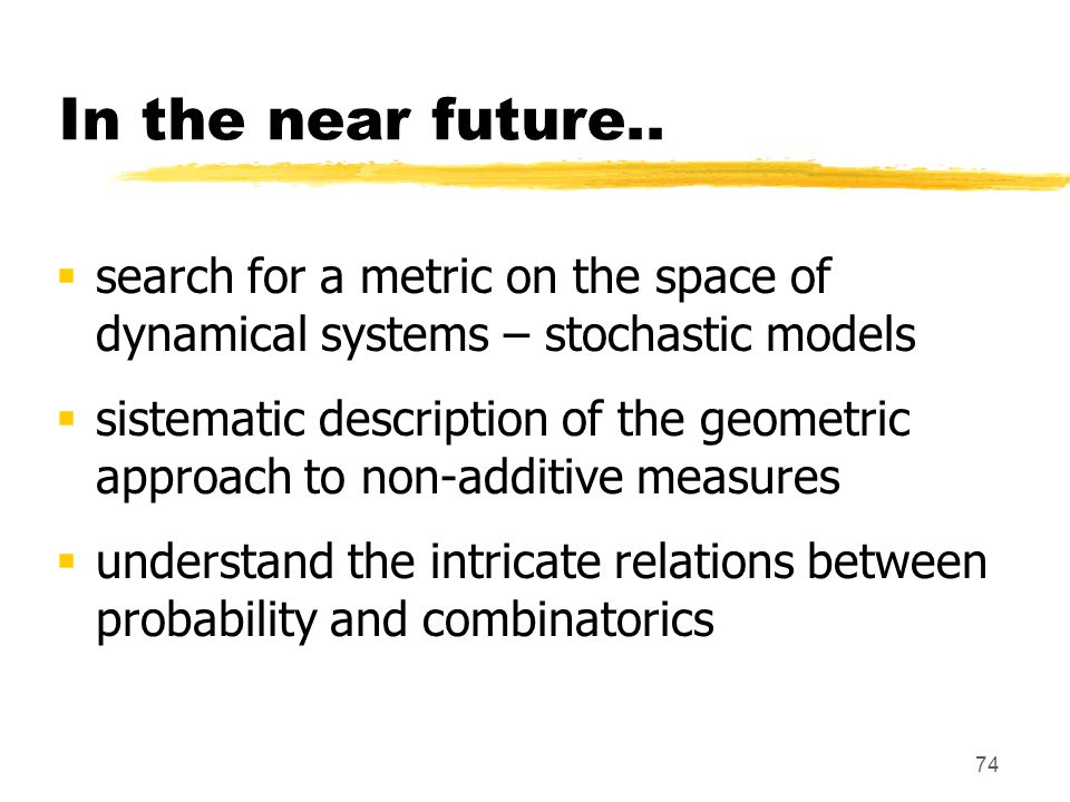 In the near future.. search for a metric on the space of dynamical systems – stochastic models.