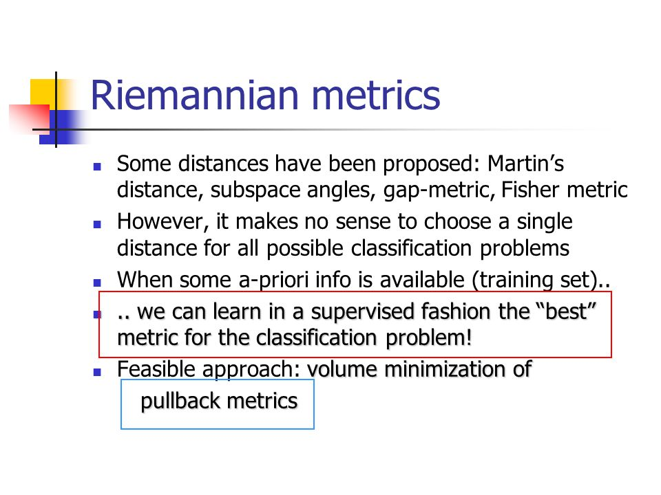 Riemannian metrics Some distances have been proposed: Martin's distance, subspace angles, gap-metric, Fisher metric.