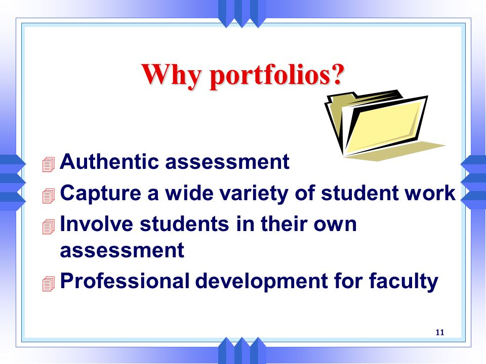 Why portfolios Authentic assessment