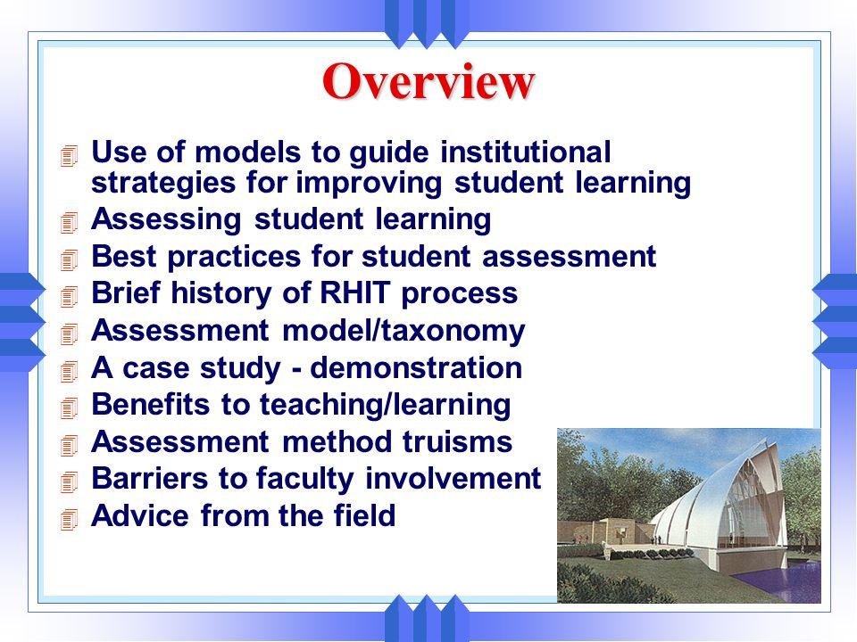 OverviewUse of models to guide institutional strategies for improving student learning. Assessing student learning.