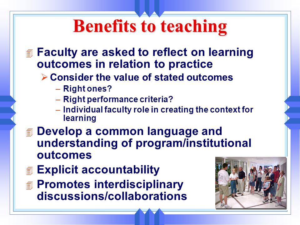 Benefits to teaching Faculty are asked to reflect on learning outcomes in relation to practice. Consider the value of stated outcomes.