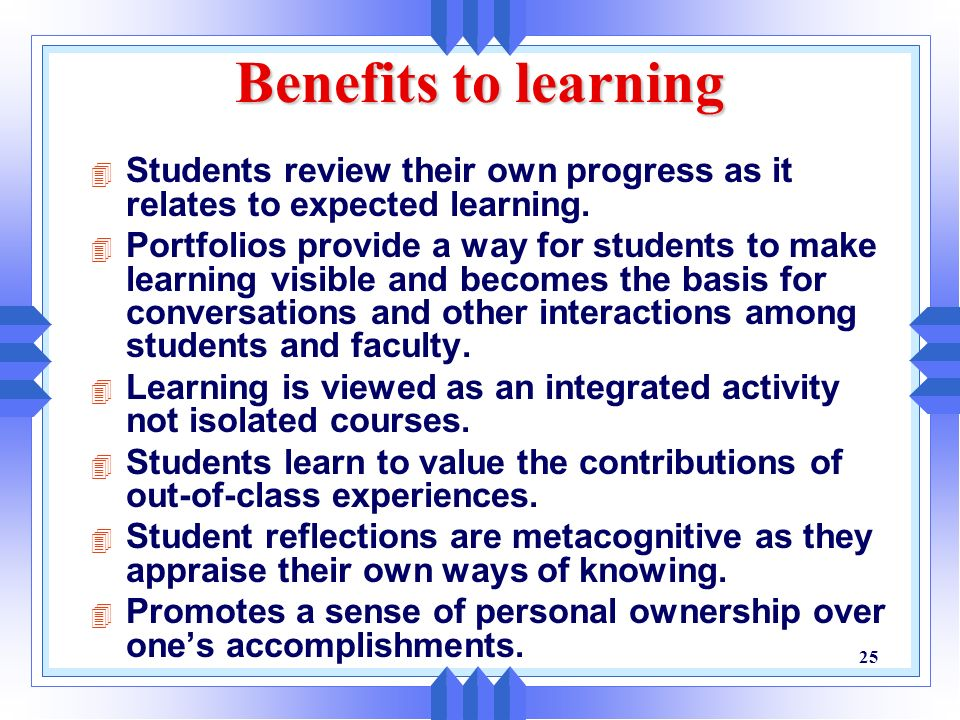 Benefits to learning Students review their own progress as it relates to expected learning.