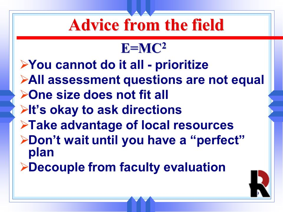 Advice from the field E=MC2 You cannot do it all - prioritize