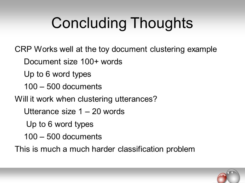 Concluding Thoughts CRP Works well at the toy document clustering example. Document size 100+ words.