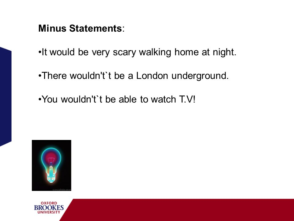 Minus Statements: It would be very scary walking home at night. There wouldn t`t be a London underground.