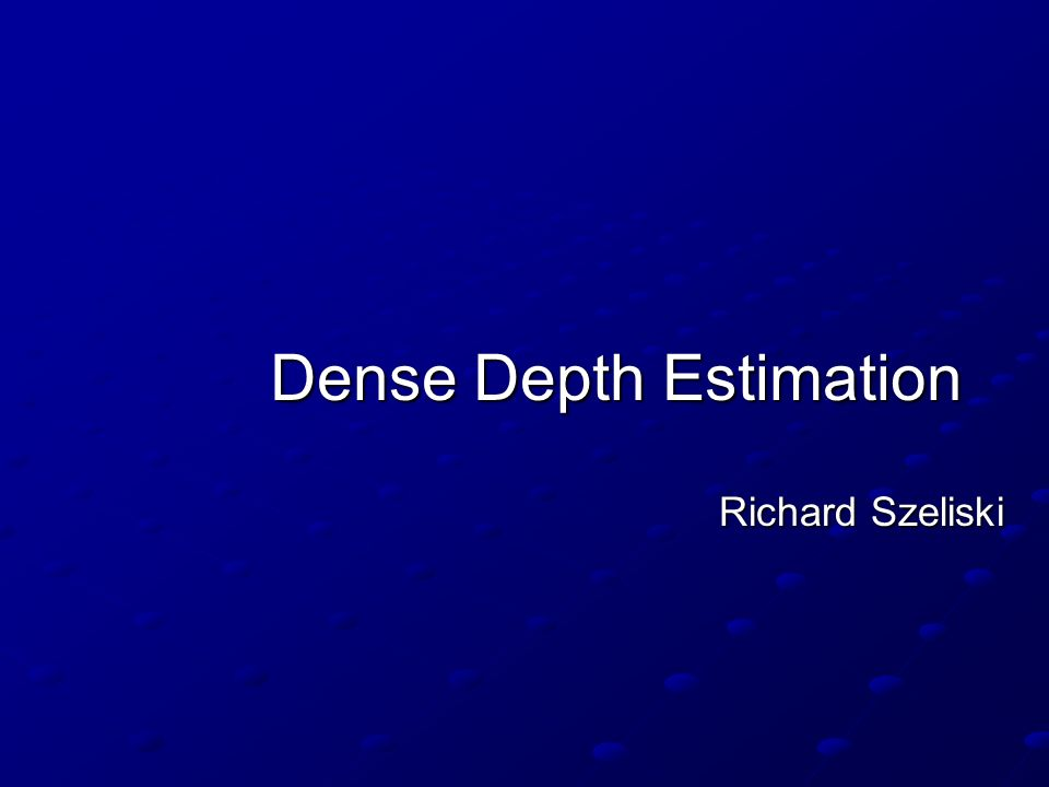 Dense Depth Estimation