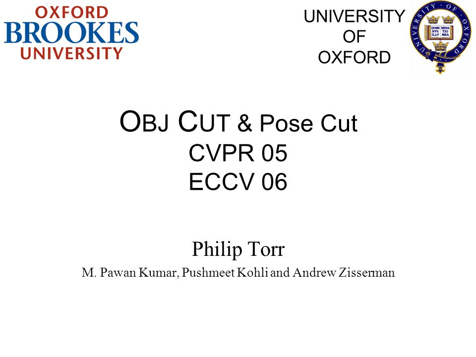 OBJ CUT & Pose Cut CVPR 05 ECCV 06