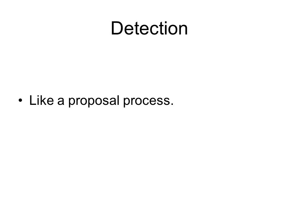 Detection Like a proposal process.