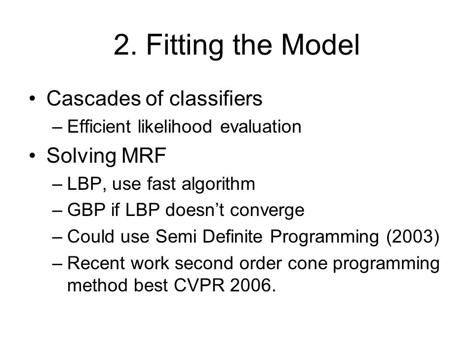 2. Fitting the Model Cascades of classifiers Solving MRF