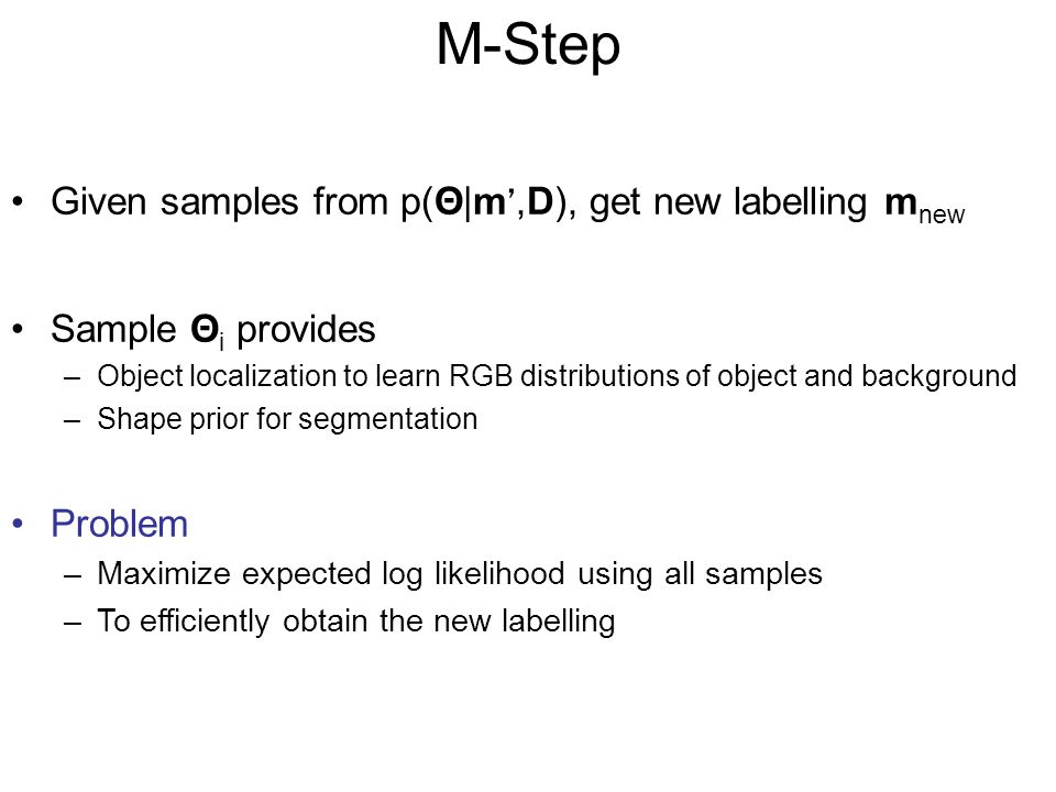 M-Step Given samples from p(Θ|m',D), get new labelling mnew