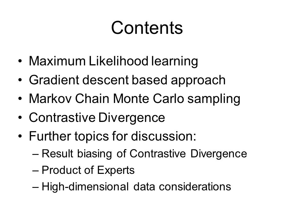 Contents Maximum Likelihood learning Gradient descent based approach