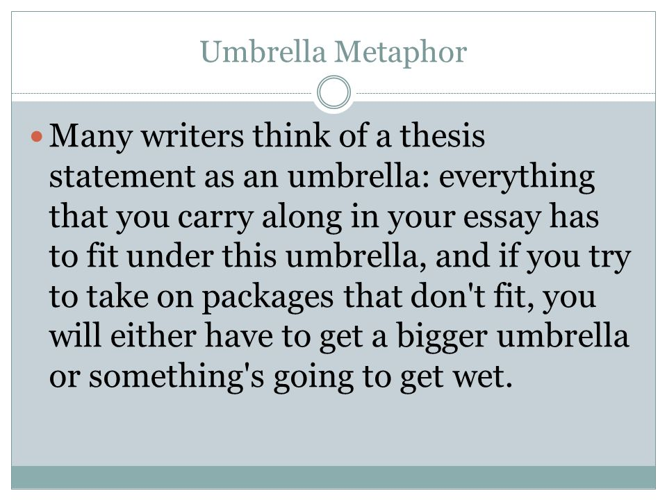if i were an umbrella essay The thesis statement is flexible in the essay everything that you carry along in your essay has to fit under this umbrella we were required to include the.