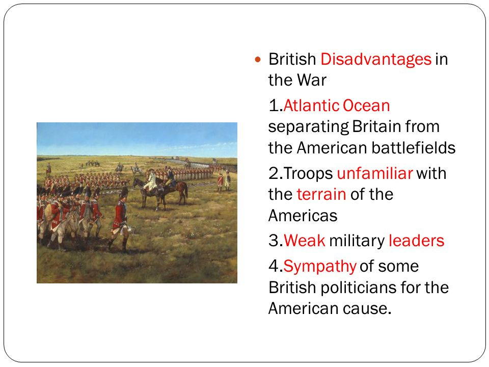 an analysis of the advantages and disadvantages of americans and british in the war of independence Cities that the british could capture and end the war american minuses • badly organized for war attached to cause of independence with a spirit of.