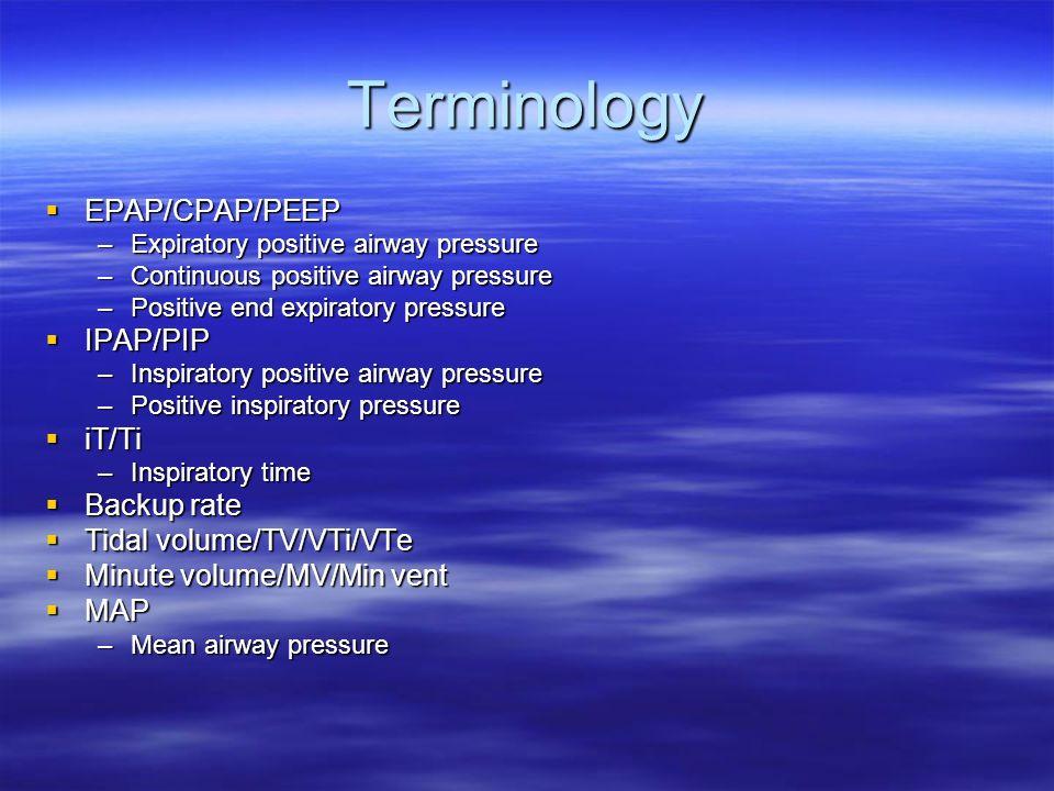 Terminology EPAP/CPAP/PEEP IPAP/PIP iT/Ti Backup rate