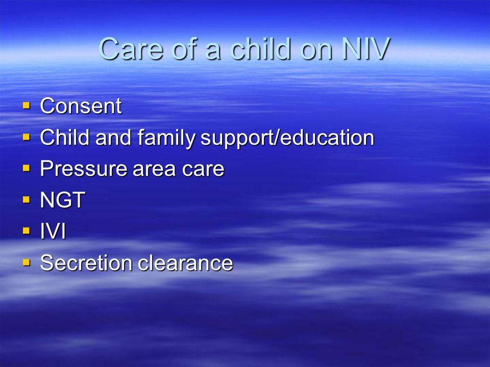 Care of a child on NIV Consent Child and family support/education