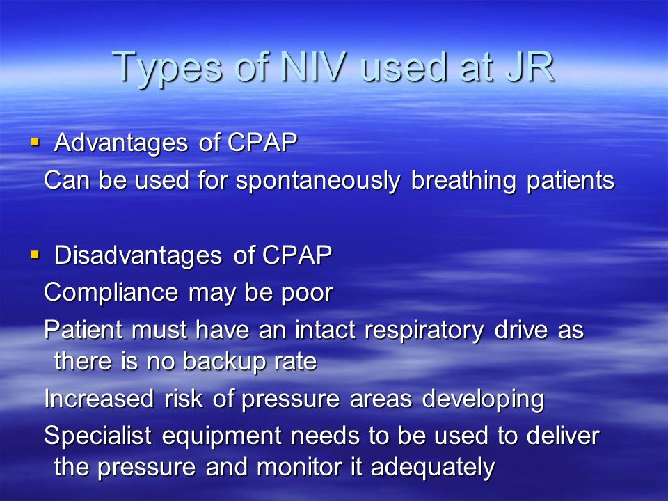 Types of NIV used at JR Advantages of CPAP