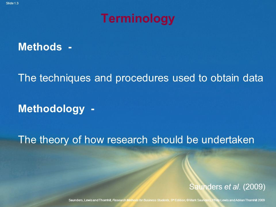 Terminology Methods - The techniques and procedures used to obtain data. Methodology - The theory of how research should be undertaken.