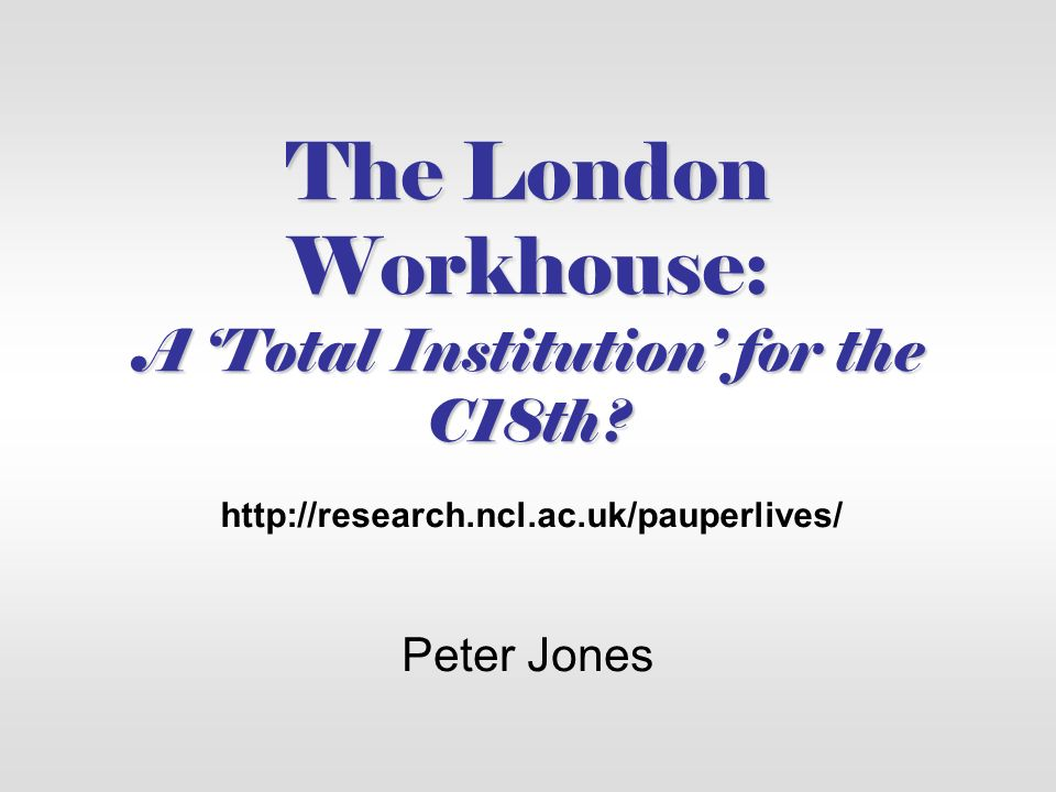 The London Workhouse: A 'Total Institution' for the C18th