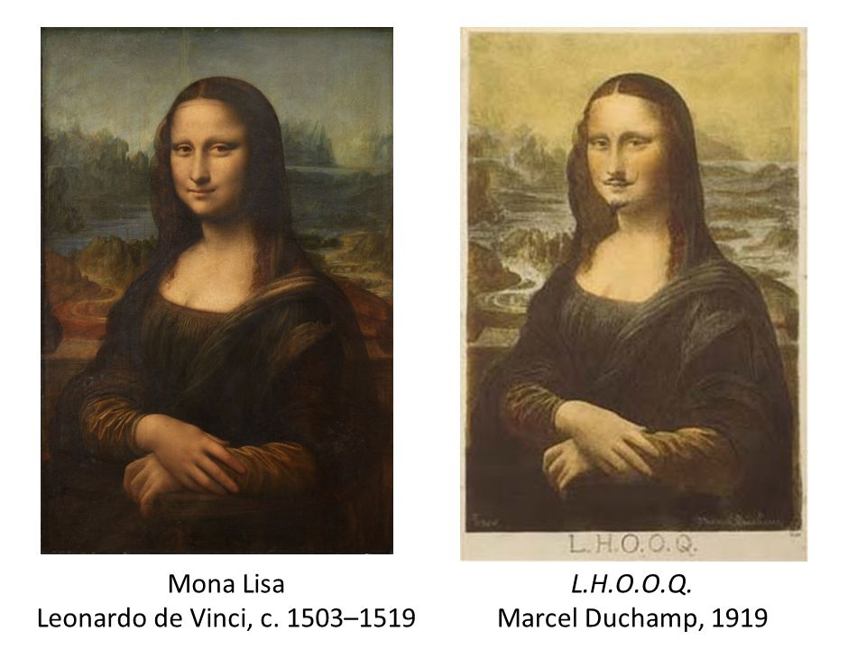 Mona Lisa Leonardo de Vinci, c. 1503–1519 L.H.O.O.Q. Marcel Duchamp, 1919