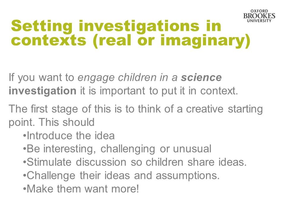 Setting investigations in contexts (real or imaginary)