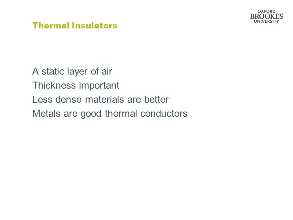Less dense materials are better Metals are good thermal conductors