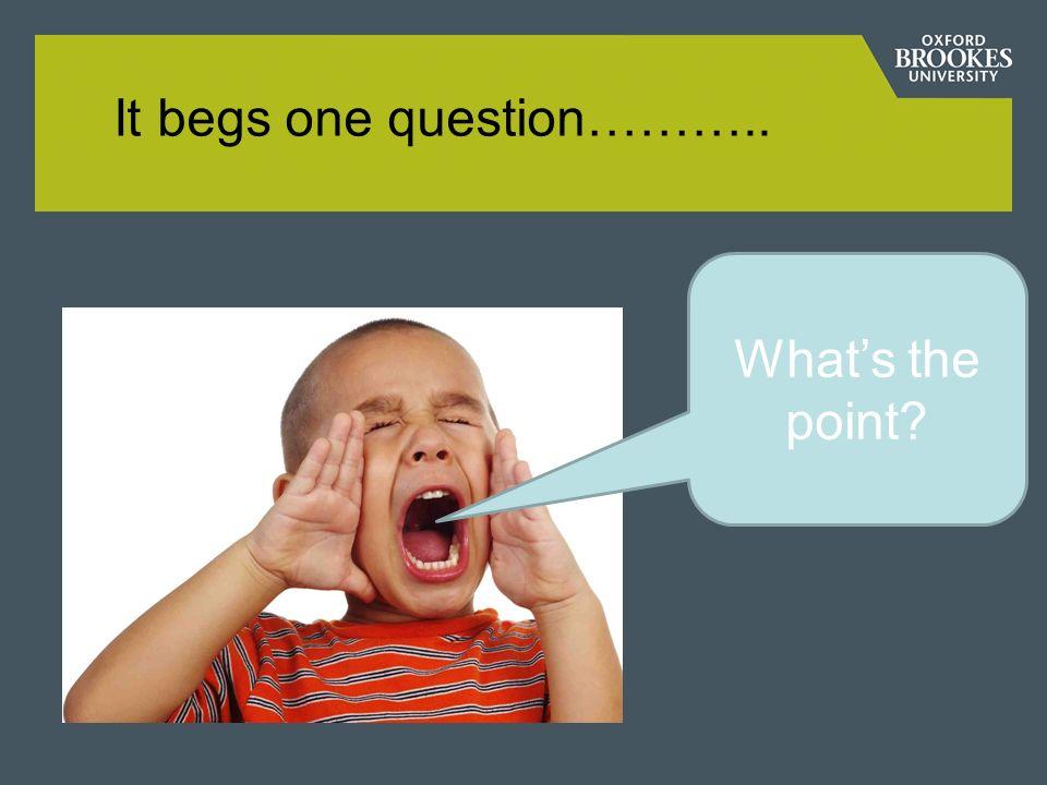 It begs one question………..