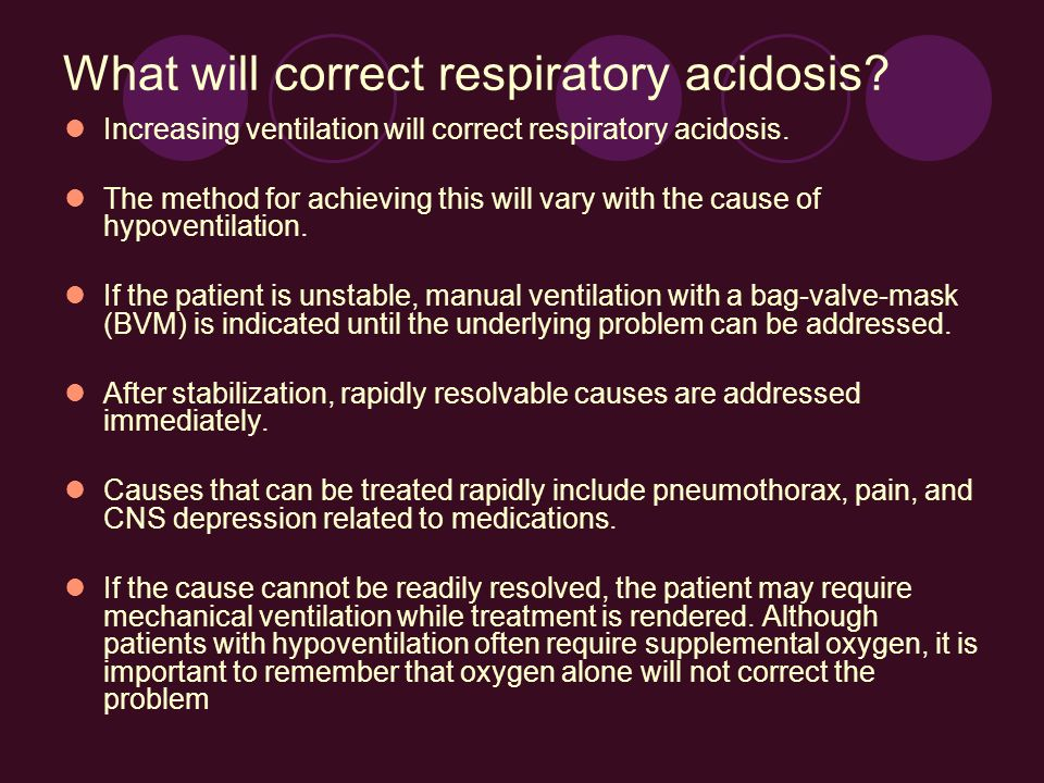 What will correct respiratory acidosis