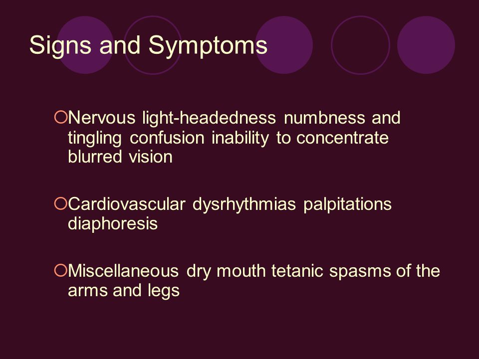 Signs and Symptoms Nervous light-headedness numbness and tingling confusion inability to concentrate blurred vision.