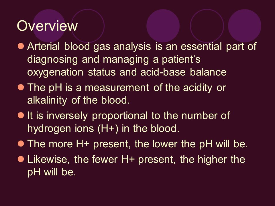 Overview Arterial blood gas analysis is an essential part of diagnosing and managing a patient's oxygenation status and acid-base balance.