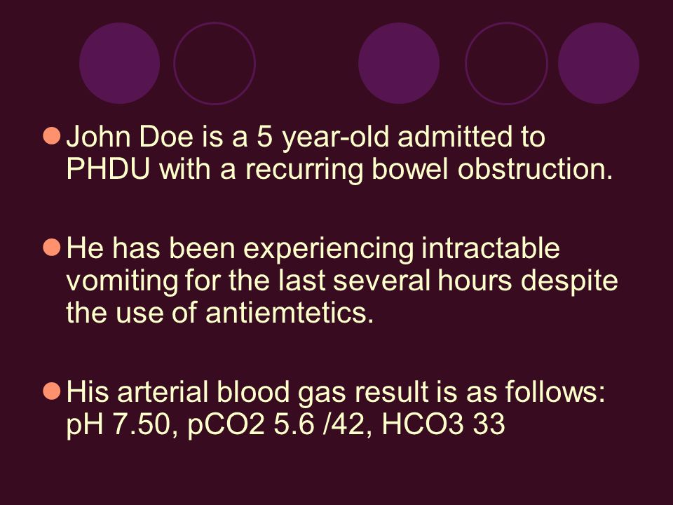 John Doe is a 5 year-old admitted to PHDU with a recurring bowel obstruction.