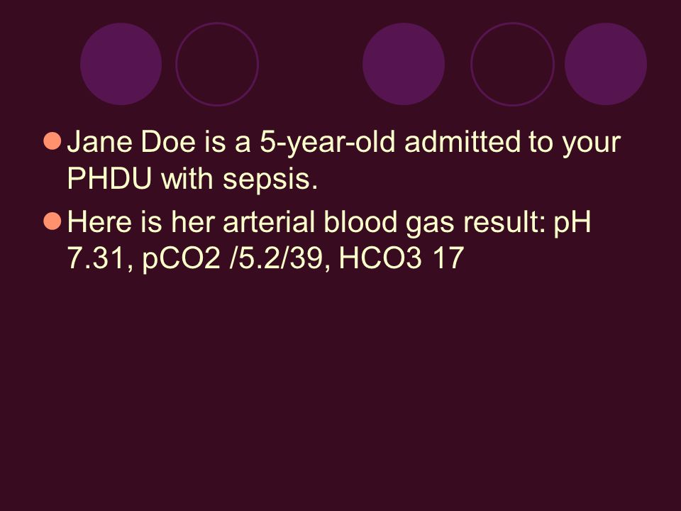 Jane Doe is a 5-year-old admitted to your PHDU with sepsis.