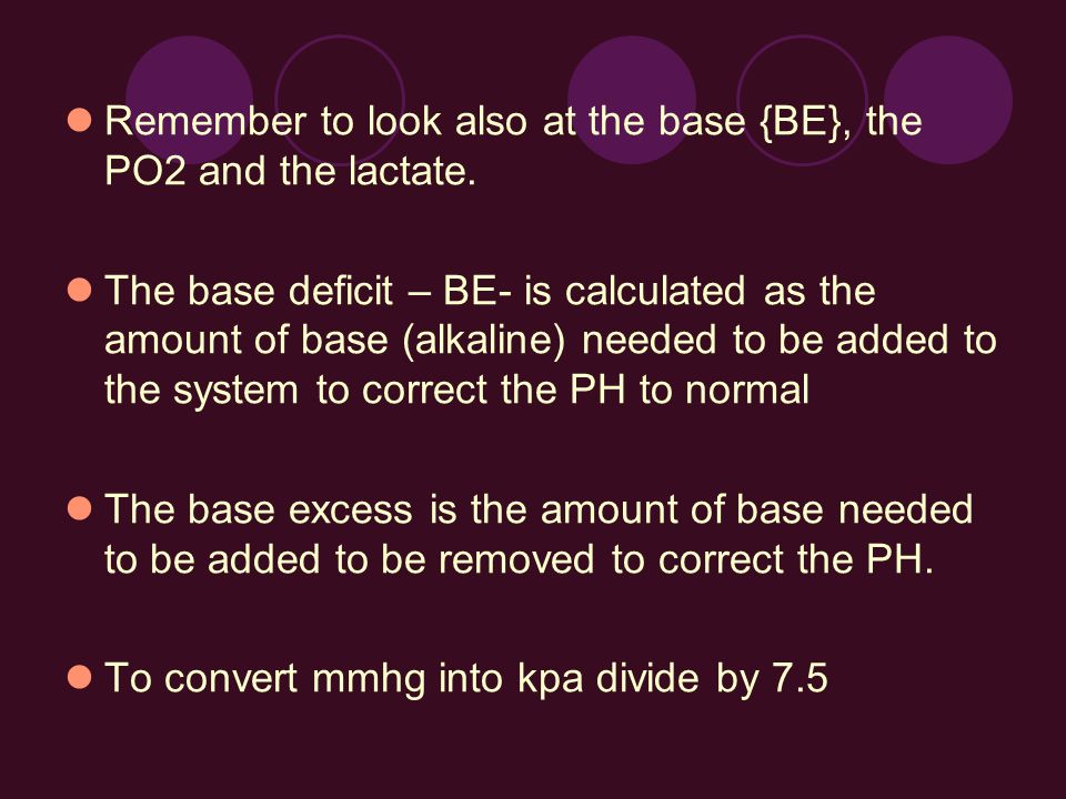 Remember to look also at the base {BE}, the PO2 and the lactate.