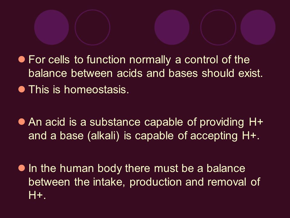 For cells to function normally a control of the balance between acids and bases should exist.
