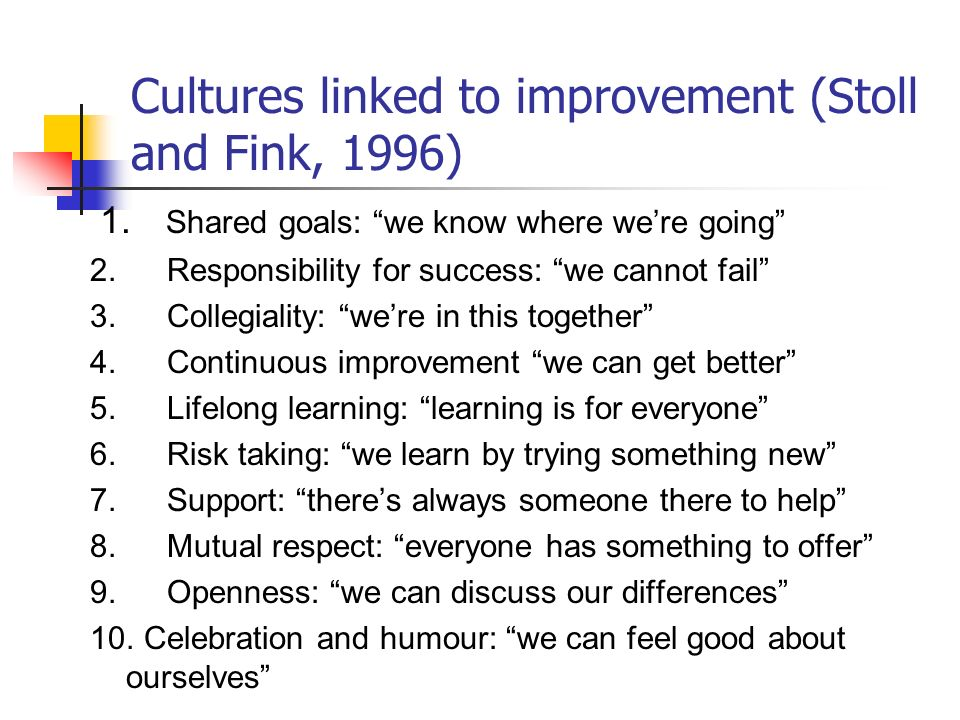Cultures linked to improvement (Stoll and Fink, 1996)