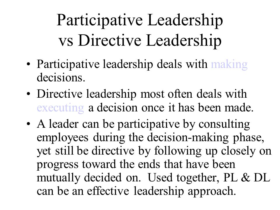 when should a leader be directive Five styles of leadership the five styles of leadership can be arranged in a spectrum or scale, with participatory at the top (since it implies the most self-organizing energy) and.