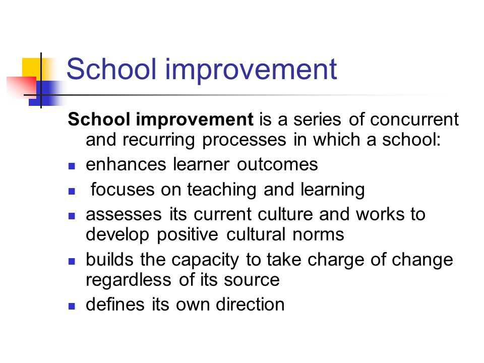 School improvement School improvement is a series of concurrent and recurring processes in which a school: