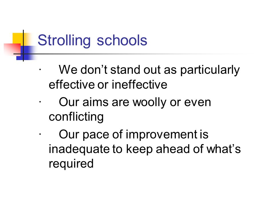Strolling schools · We don't stand out as particularly effective or ineffective. · Our aims are woolly or even conflicting.