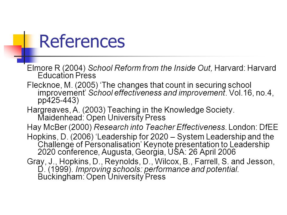 ReferencesElmore R (2004) School Reform from the Inside Out, Harvard: Harvard Education Press.