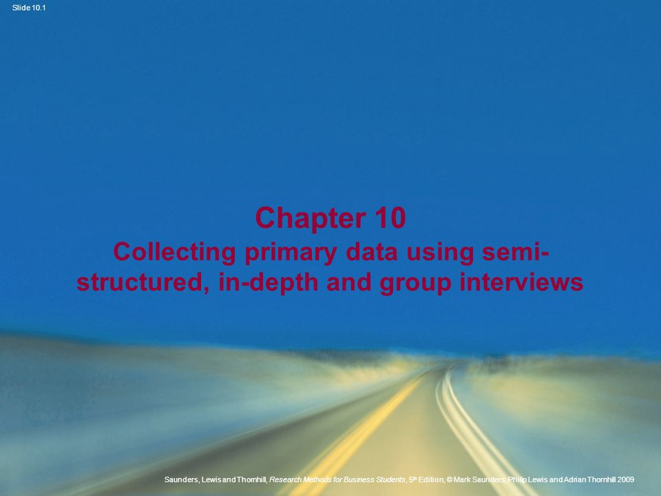 Chapter 10 Collecting primary data using semi-structured, in-depth and group interviews